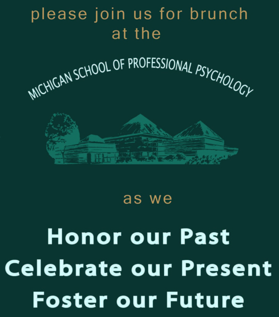 """Invitation to brunch. Text, """"Please join us for brunch at the Michigan School of Professional Psychology as we Honor Our Past, Celebrate our Present, Foster our Future."""" Teal background with drawing of the Michigan School of Professional Psychology."""