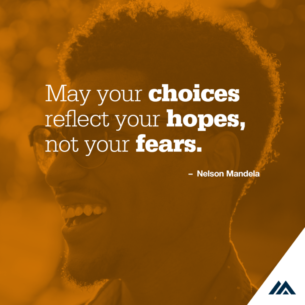"Photo of a man with a quote over it. ""May your choices reflect your hopes, not your fears."" Nelson Mandela"